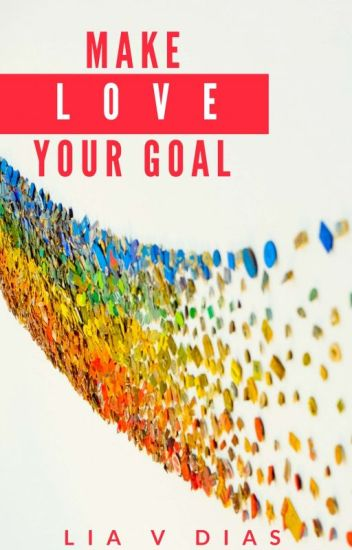 Make Love Your Goal ✔️ [COMPLETED]
