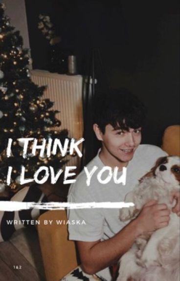I think I love you || Jdabrowsky ff || 1&2
