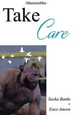 Take Care [Sasha Banks + Enzo Amore] by -MammaMia-