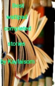 Best Wattpad Completed Stories  by KaylaIsom