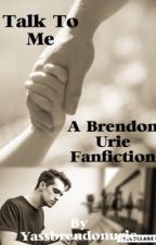 Talk To Me -  A Brendon Urie Short Story  by yassbrendonurie