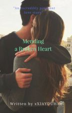 Mending A Broken Heart (*EDITING*) by xXJAYDUHXx