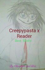 Creepypasta x Reader OneShots by Hemo-Sexual