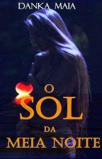 O Sol Da Meia Noite (DEGUSTAÇÃO) by AutoraDankaMaia