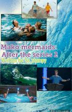 Mako mermaids: After the series 2 by Ss_stampy