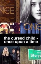 The Cursed Child - Once Upon A Time.  by QuennieGoldstein