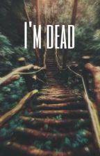 I'M DEAD [a.v] by SlayMeTate