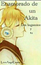 Enamorado De Un Akita(Len Y Tu) by LoveAngelLouise