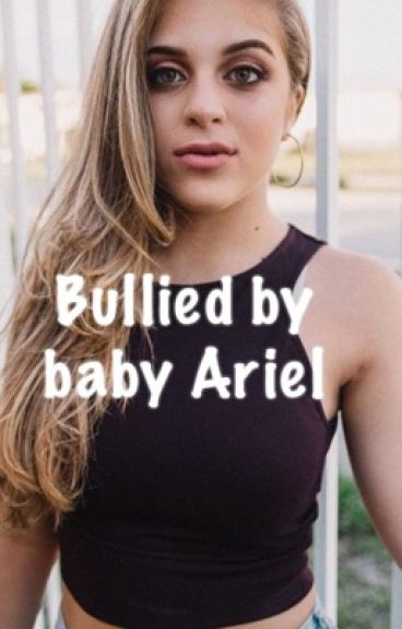 Bullied by baby Ariel