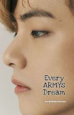Every ARMYs Dream (Self-Published)  by Happiest1111