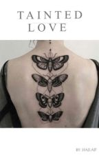 TAINTED LOVE  - Zayn Malik ff by hajlajf