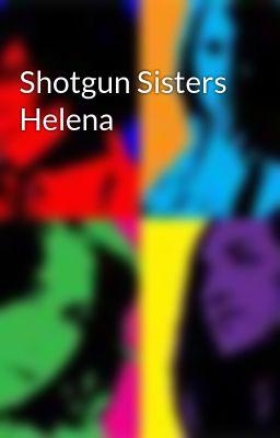 Shotgun Sisters Helena