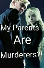 My Parents Are Murderers?! (A Druna Fanfic) by Potterbums