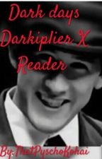 Dark days Darkiplier X Reader  by _SeptiplierBabyGirl_