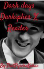 Dark days Darkiplier X Reader  by _SeptiplierBabyGirl_