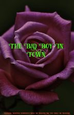 The Bad Boy in Town (Unedited) by OffToNeverland1263