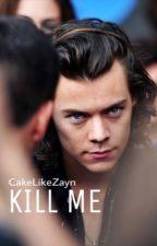 Kill Me. by CakeLikeZayn