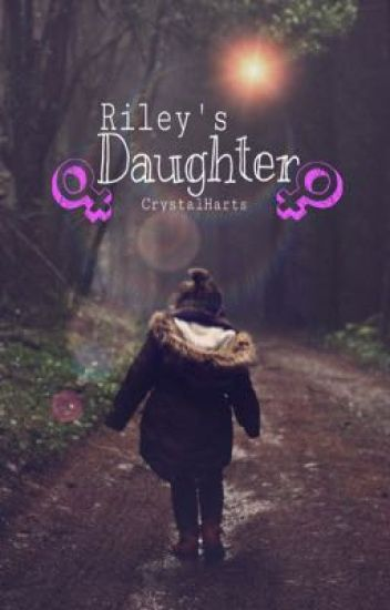 Riley's Daughter {COMPLETED}