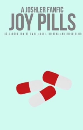 Joy Pills//Joshler by smol_sushi