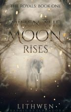 The Royals: When The Moon Rises by Lithwen
