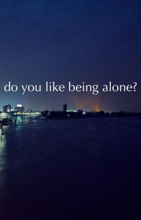 do you like being alone? by little_noise