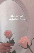 THE ART OF INFATUATION | ✓ by saintkittens