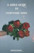 A Girls Guide to everything Girly by emmaleighh_