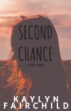 Second Chance: A One Shot [#AUG2016] by KaylynElizabeth