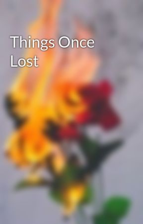 Things Once Lost by GoldenPeake