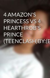 4 AMAZON'S PRINCESS VS 4 HEARTHROB'S PRINCE (TEENCLASH)BY:(BEBECEJJ) by AngelaDeguzman454