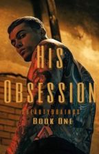 His Obsession    Book One by XBeautyBrainsX