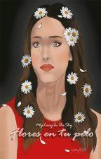 Flores en tu pelo by MyLucyInTheSky