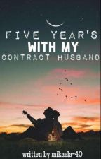 Five Years With My Contract Husband ✔✔ by mikaela-40
