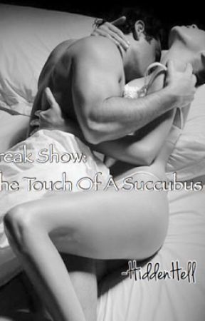 Freak Show: The Touch Of A Succubus by HiddenHell