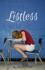 Listless #Wattys2016 #JustWriteIt by AliceW12346