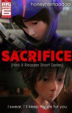 Sacrifice (Hiro X Reader Short Series) by juneyeager_