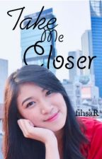 Take Me Closer by fihsaR