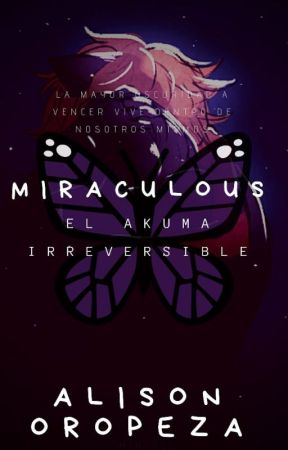 Miraculous: El Akuma Irreversible by AlisonOropeza20