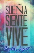 Sueña Siente Vive  by Orquidea_2905