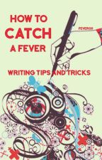 Writing Tips: How to Catch a Fever by Fever09