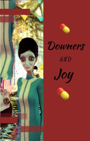 Downers and Joy by CUTIENELLIEL