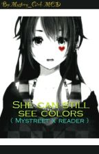 She Can Still See Colors ( Mystreet X Cursed Reader by Mystery_Girl-MCD