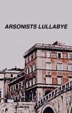 Arsonists Lullabye [edits] by helpfuI
