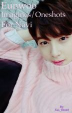 Eunwoo Imagines/Oneshots for Navi by JB_Trinit3