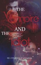The Vampire and The Idiot by MissUniverse14