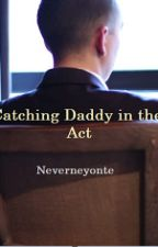 Catching Daddy in the Act by neverneyonte
