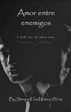 Amor entre enemigos by SenpaiHasNoticedYou