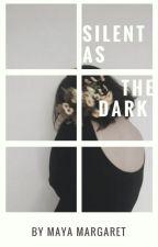 Silent As The Dark―A Novelette by birdlingkisses