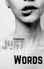 Just Five Words by teenageblues