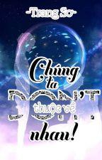 (Hoàn) Chúng Ta Don't Thuộc Về Nhau - Trang Sơ by TrangSo_sociu